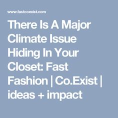 There Is A Major Climate Issue Hiding In Your Closet: Fast Fashion | Co.Exist | ideas + impact