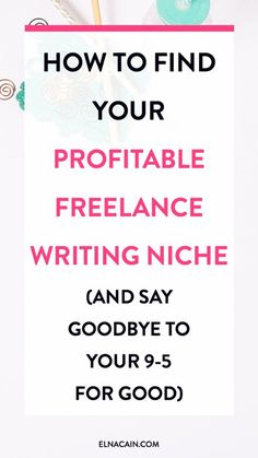 Find Your Profitable Freelance Writing Niche (And Say Goodbye to Your 9-5 Job for Good)