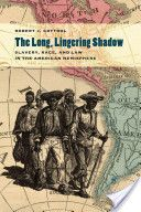 The long, lingering shadow : slavery, race, and law in the American hemisphere / Robert J. Cottrol