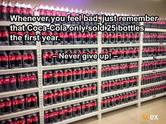 """Whenever you feel bad, just remember that Coca Cola only sold 25 bottles the first year."" - Never give up - Supply Chain Logistics, Giving Up, Never Give Up, Coca Cola, Bottles, How Are You Feeling, Quotes, Quotations, Coke"