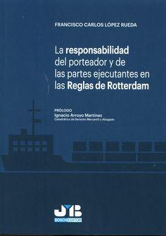 La Responsabilidad del porteador y de las partes ejecutantes en las Reglas de Rotterdam / Francisco Carlos López Rueda