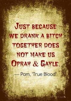 LOL, Pam! More fangtastic  funny 'True Blood' quotes: http://thestir.cafemom.com/entertainment/156843/20_fangtastically_funny_true_blood?utm_medium=sm_source=pinterest_content=thestir