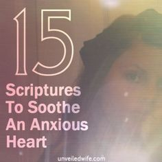 Pull these up when you need a BIG lift!!! It is so important to go to God's Word! 15 Scriptures To Soothe An Anxious Heart -