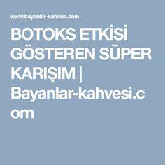BOTOKS ETKİSİ GÖSTEREN SÜPER KARIŞIM | Bayanlar-kahvesi.com