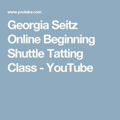 Georgia Seitz Online Beginning Shuttle Tatting Class - YouTube