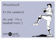 Wooohooo!! It's the weekend oh, wait - I'm a baseball mom :) | Sports Ecard
