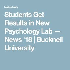 Students Get Results in New Psychology Lab — News '18 | Bucknell University