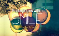 "Motivational Quote Of The Day​  ""Peace begins with a smile.""  Mother Teresa"