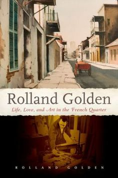"""Rolland Golden: Life, Love, and Art in the French Quarter"" is the story of Golden's career from the early 1950s to 1976 and his triumphant one-artist show in the former Soviet Union. It is a personal memoir that reveals intimate thoughts about life in the New Orleans French Quarter, his struggles and growing success as an artist, his passion for the southern landscape and history, and most importantly, the love and devotion of his wife, Stella."