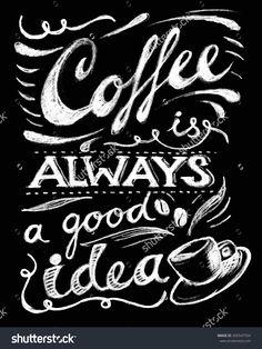 Coffee is always a good idea lettering. Coffee quotes. Hand written design. Chalkboard design. Blackboard lettering.