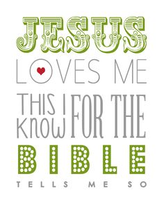Jesus loves me yes I know for the bible tells me so, little ones to him belong, they are weak and he is strong, yes jesus loves me, yes I know, yes Jesus loves me for the bible tells me so! HA! Love remembering nursery school rhymes from when I was little!