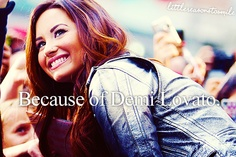 Some people may like this.. but I love it.  Because of Demi Lovato.. finish the sentence any way you want.  Because of her I'm strong, I feel like I'm not the only one and she inspires me.  An incredible person she is.. I hope to meet her and thank her one day!