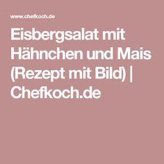 Eisbergsalat mit Hähnchen und Mais (Rezept mit Bild)   Chefkoch.de