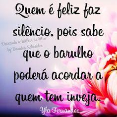 Quem é feliz faz silêncio, pois sabe que o barulho poderá acordar a quem tem…