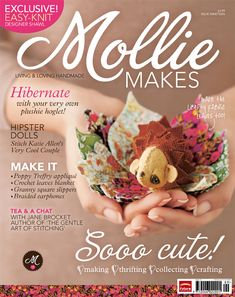 Mollie Makes issue 19: Features an adorable hoglet by Katie 'Skunkboy' Shelton, Liberty fabric leaves, crochet slippers, a knitted capelet, plushie dolls and more