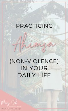 Practicing Ahimsa (non-violence) in Your Daily Life // Mary Sabo, The Singing Yogi -- #mindset #mindfulness #peace