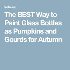 The BEST Way to Paint Glass Bottles as Pumpkins and Gourds for Autumn