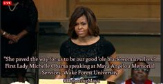 """""""She paved the way for us to be our good 'ole black woman selves.""""  First Lady Michelle Obama speaking at Maya Angelou Memorial Services, Wake Forest University"""