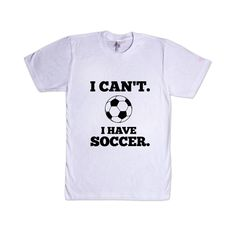I Can't I Have Soccer Practice Sport Sport Sporty Game Games Teams Athlete Athletic FIFA World Cup SGAL7 Unisex T Shirt