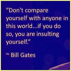 Be the best you you can be. Anything else is insulting to your definite purpose.  This quote is one of the reasons I support the complete dismantling and destruction of the entire education system...it insults everyone who steps inside its walls.  Be your own person. Be #original!  #billgates #quote #quotes #quoteoftheday #quotestoliveby #quotestagram