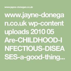www.jayne-donegan.co.uk wp-content uploads 2010 05 Are-CHILDHOOD-INFECTIOUS-DISEASES-a-good-thing-website.pdf