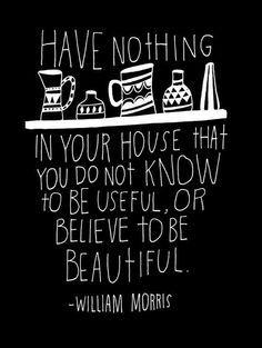 Ne possédiez rien chez vous que vous ne sachiez utile ou agréable à vos yeux