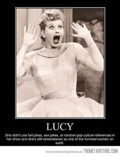 I love Lucy.... except she did use pop culture references from time to time...
