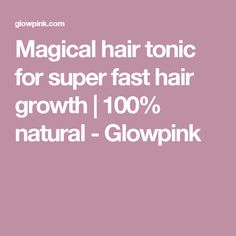 Magical hair tonic for super fast hair growth | 100% natural - Glowpink