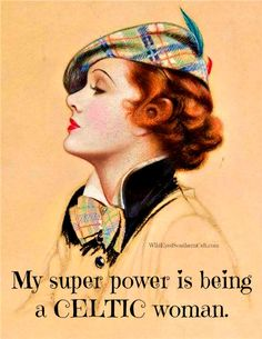 My super power is being a CELTIC woman, darling.  WildEyedSouthernCelt.com