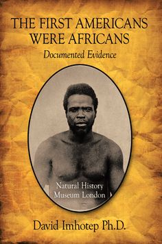 The First Americans Were Africans by David Imhotep.