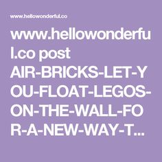 www.hellowonderful.co post AIR-BRICKS-LET-YOU-FLOAT-LEGOS-ON-THE-WALL-FOR-A-NEW-WAY-TO-PLAY