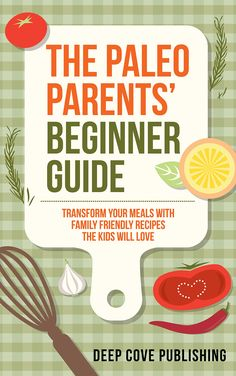 Paleo Parents' Beginner Guide: Transform your meals with family friendly recipes the kids will love! (paleo diet, paleo cookbook, paleo for kids):Amazon:Kindle Store