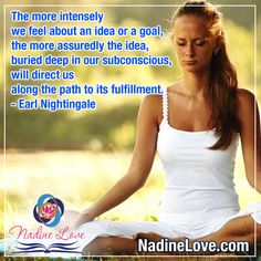 """""""The more intensely we feel about an idea or a goal, the more assuredly the idea, buried deep in our subconscious, will direct us along the path to its fulfillment."""" - Earl Nightingale  www.NadineLove.com Fulfillment Quotes, Earl Nightingale, Rules Quotes, Mind Over Matter, My Destiny, Subconscious Mind, Law Of Attraction, Abundance, Things I Want"""