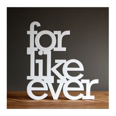 """for like ever"" - acrylic sign 6 1/4"" x 5 3/4"" by ohdier.com"
