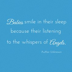Babies smile in their sleep because their listening to the whispers of Angels.   Quote