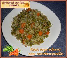 Il piacere di star bene... a tavola!: Riso, orzo e farro con carote e piselli