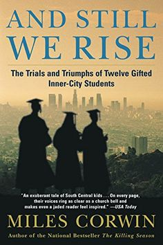 And Still We Rise: The Trials and Triumphs of Twelve Gifted Inner-City Students ::::: Miles Corwin