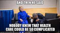 AND THEN HE SAID NOBODY KNEW THAT HEALTH CARE COULD BE SO COMPLICATED   made w/ Imgflip meme maker