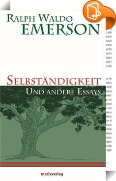 Selbständigkeit    ::  »Emerson hat jene gütige und geistreiche Heiterkeit, welche allen Ernst entmutigt.« FRIEDRICH NIETZSCHE  Mit seiner existentialistischen Ich-Philosophie zählt Ralph Waldo Emerson zu den einflussreichsten Philosophen überhaupt. Dabei wissen wir meist gar nicht, dass wir eigentlich durch seine Ideen beeinflusst sind. Der sogenannte amerikanische Transzendentalismus speist sich vor allem aus den Ideen der europäischen Romantik. Diese wurde durch Ralph Waldo Emerson ...