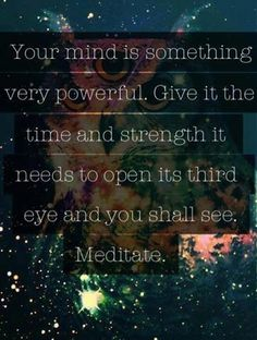 Give your mind the time and strength it need to open its third eye<3