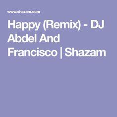 Happy (Remix) - DJ Abdel And Francisco | Shazam