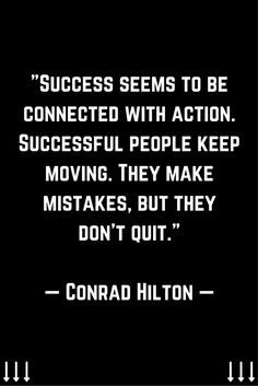 """Success seems to be connected with action. Successful people keep moving. They make mistakes, but they don't quit."" ─ Conrad Hilton. For more daily motivation, leadership, and inbound marketing tips follow me on Instagram @JohnNunez2905 instagram.com/johnnunez2905/"