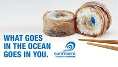 """Designing a generic """"save the environment"""" message might work for die-hard environmentalists, but to really get attention show your average joe what their garbage does to their sushi. Great campaign for Surfrider by Portland, Oregon agency Pollinate. Via Canva."""