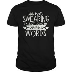 I'm Not Swearing I'm Just Using My Workout Words T-Shirt Use Me, Workout, Words, Mens Tops, T Shirt, Supreme T Shirt, Tee, Work Out, T Shirts