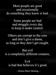 Hahaha... Must show my husband this! I told him I'm a naughty girl at times but never evil. He asked me what's the definition of evil and I just replied, everything that is not me. Haha.. This is the perfect answer!