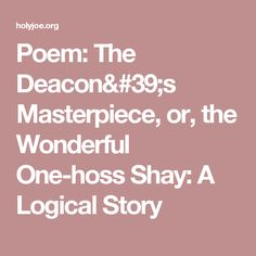 Poem: The Deacon's Masterpiece, or, the Wonderful One-hoss Shay: A Logical Story