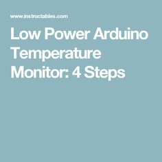 Low Power Arduino Temperature Monitor: 4 Steps
