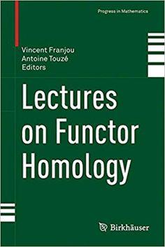Lectures on functor homology / Vincent Franjou, Antoine Touzé (editors)