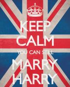 Keep Calm You Can Still Marry Harry...which is who I wanted to marry anyway!
