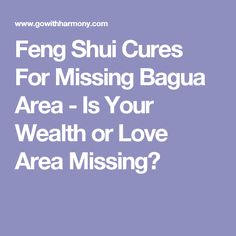 Feng Shui Cures For Missing Bagua Area - Is Your Wealth or Love Area Missing?